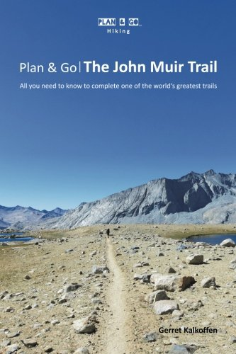 Plan & Go: The John Muir Trail- All You Need to Know to Complete One of the World's Greatest Trails (Plan & Go Hiking) pdf