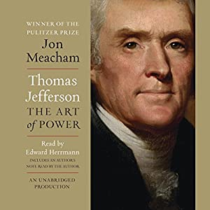 Thomas Jefferson: The Art of Power Audiobook by Jon Meacham Narrated by Edward Herrmann, Jon Meacham