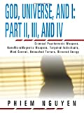img - for God, Universe, and I: Part Ii, Iii, and Iv: Criminal Psychotronic Weapons, NanoMicroMagnetic Weapons, Targeted Individuals, Mind Control, Untouched Torture, Directed Energy book / textbook / text book