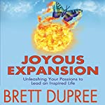 Joyous Expansion: Unleashing Your Passions to Lead an Inspired Life | Brett Dupree