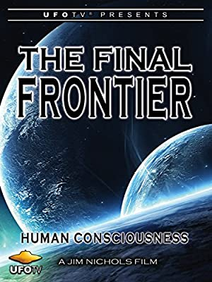 UFOTV Presents The Final Frontier - Human Consciousness