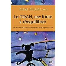 Le TDAH, une force à rééquilibrer: Le trouble de l'attention avec ou sans hyperactivité (French Edition)