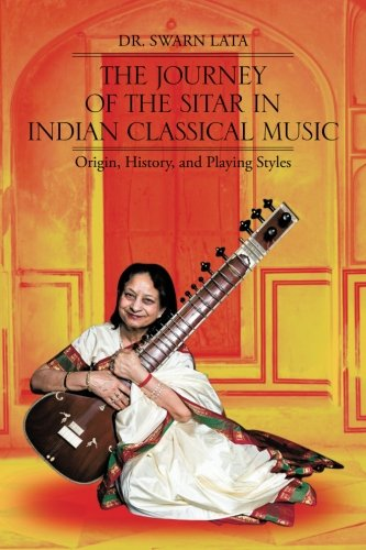 The Journey of the Sitar in Indian Classical Music: Origin, History, and Playing Styles