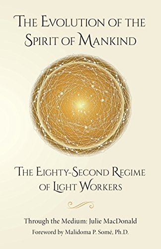 The Evolution of the Spirit of Mankind: The Eighty-Second Regime of Light Workers
