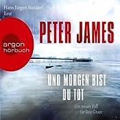 Und morgen bist du tot   Peter James