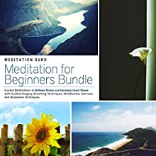 Meditation for Beginners Bundle: Guided Meditations to Relieve Stress and Increase Inner Peace with Guided Imagery, Breathing Techniques, Mindfulness Exercises and Relaxation Techniques Audiobook by  Meditation Guru Narrated by  Meditation Guru