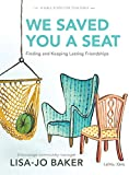 We Saved You a Seat - Teen Girls Bible Study: Finding and Keeping Lasting Friendships
