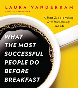 What the Most Successful People Do Before Breakfast: A Short Guide to Making Over Your Mornings--and Life (A Penguin Special from Por tfolio) by [Vanderkam, Laura]