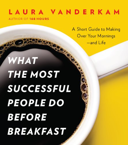 What the Most Successful People Do Before Breakfast: A Short Guide to Making Over Your Mornings--and Life (A Penguin Special from Por tfolio) (The 7 Habits Of Highly Effective Teens Review)