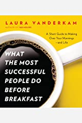 What the Most Successful People Do Before Breakfast: A Short Guide to Making Over Your Mornings--and Life (A Penguin Special from Por tfolio) Kindle Edition