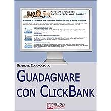 Guadagnare con ClickBank. Come Guadagnare con le Affiliazioni Americane e ClickBank. (Ebook Italiano - Anteprima Gratis) (Italian Edition)