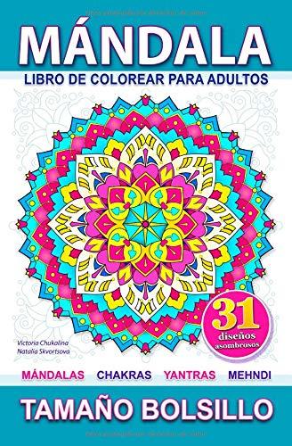 Mándala: Libro de colorear para adultos para aliviar el estrés con mándalas, chakras, yantras y mehndi diseños. Tamaño bolsillo. (Libros de bolsillo) por Victoria Chukalina