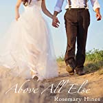 Above All Else: Sandy Cove Series, Book 7 | Rosemary Hines