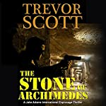 The Stone of Archimedes: A Jake Adams International Espionage Thriller | Trevor Scott