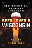 Beer Lover's Wisconsin: Best Breweries, Brewpubs and Beer Bars