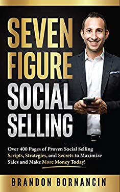Seven Figure Social Selling: Over 400 Pages of Proven Social Selling Scripts, Strategies, and Secrets to Increase Sales and Make More Money Today!
