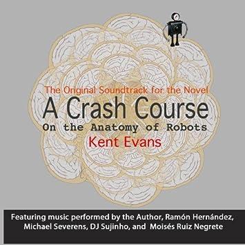 Kent Evans A Crash Course On The Anatomy Of Robots The Original