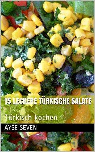 15 leckere türkische Salate: Türkisch kochen (German Edition) by Ayse Seven