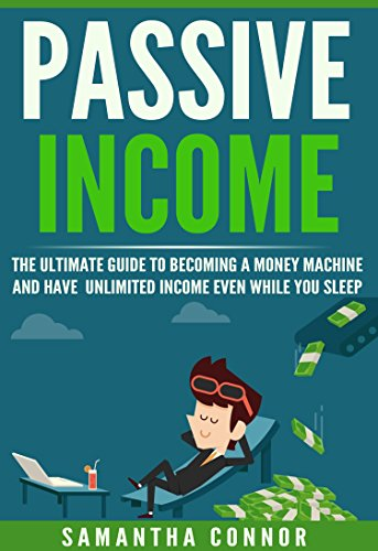 Passive Income: The Ultimate Guide To Becoming A Money Machine And Have Unlimited Income Even While You Sleep (Passive income ideas, business ideas, make money, income stream Book 1) (Never Have To Waste Money)