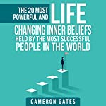 The 20 Most Powerful and Life Changing Inner Beliefs Held by the Most Successful People in the World (Billionaire Habits, Advice, Mindset, Self Help and Motivation) | Cameron Gates