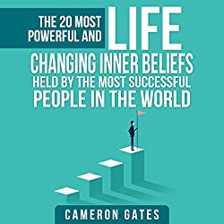 The 20 Most Powerful and Life Changing Inner Beliefs Held by the Most Successful People in the World (Billionaire Habits, Advice, Mindset, Self Help and Motivation)