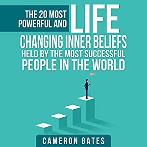 The 20 Most Powerful and Life Changing Inner Beliefs Held by the Most Successful People in the World (Billionaire Habits, Advice, Mindset, Self Help and Motivation) Audiobook