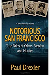 Notorious San Francisco: True Tales of Crime, Passion and Murder Paperback