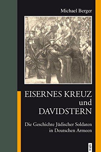 Eisernes Kreuz und Davidstern: Die Geschichte Jüdischer Soldaten in Deutschen Armeen