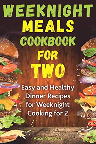 Weeknight Meals Cookbook for Two: Easy and Healthy Dinner Recipes for Weeknight Cooking for Two (The Best Healthy Dinner Recipes)