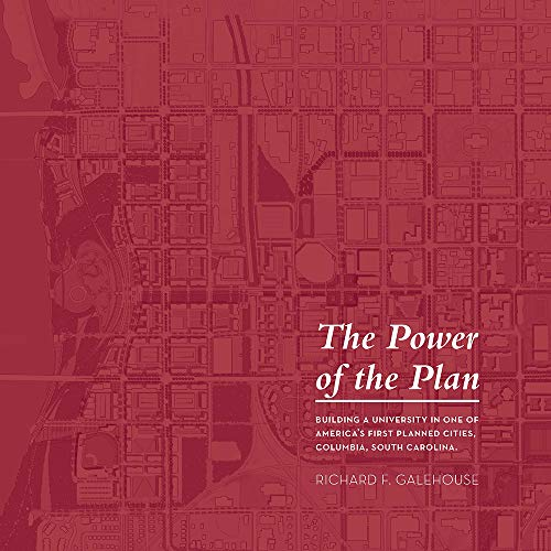 - The Power of the Plan: Building a University in Historic Columbia, South Carolina (Non Series)