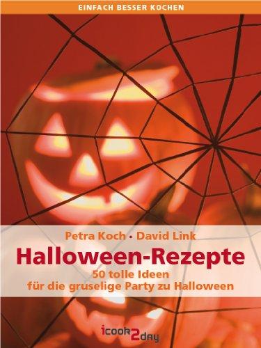 Halloween-Rezepte. 50 tolle Ideen für die gruselige Party zu Halloween (Vollversion) (einfach besser kochen) (German Edition)