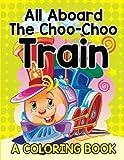 All Aboard The Choo-Choo Train (A Coloring Book)