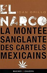 El Narco : La montée sanglante des cartels mexicains par Ioan Grillo
