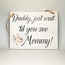 Creekside Shoppe Rustic Wedding Sign, Daddy, just wait til you see Mommy Flower girl or Ring bearer sign with Decorative Flower