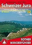 Schweizer Jura: zwischen Zürich, Basel und Genfer See. 50 Touren. Mit GPS-Daten (Rother Wanderführer)
