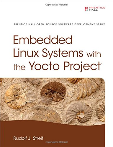 Embedded Linux Systems with the Yocto Project (Pearson Open Source Software Development ()