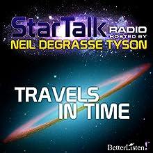 Star Talk Radio: Travels in Time Radio/TV Program Auteur(s) : Neil deGrasse Tyson Narrateur(s) : Neil deGrasse Tyson