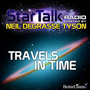 Star Talk Radio: Travels in Time Radio/TV Program