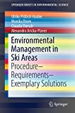 Environmental Management in Ski Areas: Procedure—Requirements—Exemplary Solutions (SpringerBriefs in Environmental Science)