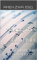 Making The EWI USB Sound Like A Saxophone (2015-01-01) (English Edition)