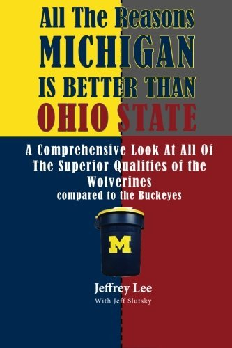 Download By Jeffrey Lee All The Reasons Michigan Is Better Than Ohio State: A Comprehensive Look At All Of The Superior Qual [Paperback] ebook