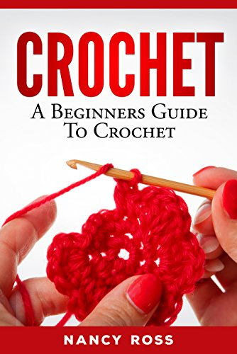 crochet book CROCHET: A Beginners Guide To Crochet by [Ross, Nancy]