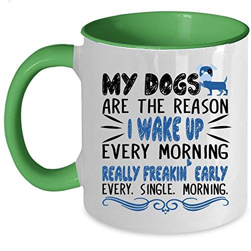 (I Wake Up Every Morning Early Single Morning Coffee Mug, My Dogs Are The Reason Accent Mug (Accent Mug - Green))