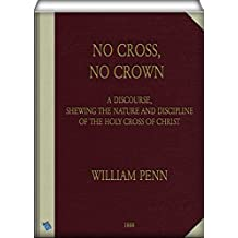 No Cross, No Crown: a discourse, shewing the nature and discipline of the Holy Cross of Christ