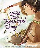 The World Needs Beautiful Things