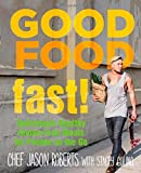 Good Food--Fast!: Deliciously Healthy Gluten-Free Meals for People on the Go by Jason Roberts, Stacey Colino