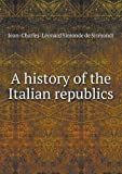 A History of the Italian Republics, J.C.L.Simonde De Sismondi, 5518919050
