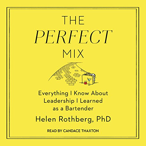 The Perfect Mix: Everything I Know About Leadership I Learned as a Bartender
