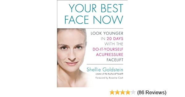 Your best face now look younger in 20 days with the do it yourself your best face now look younger in 20 days with the do it yourself acupressure facelift kindle edition by shellie goldstein solutioingenieria Image collections