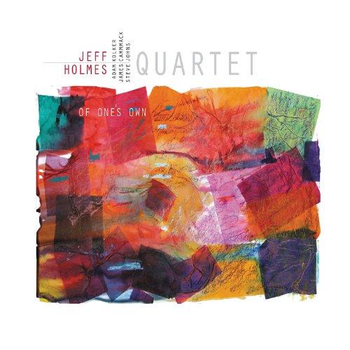 "Jeff Holmes Quartet ""Of One's Own"""